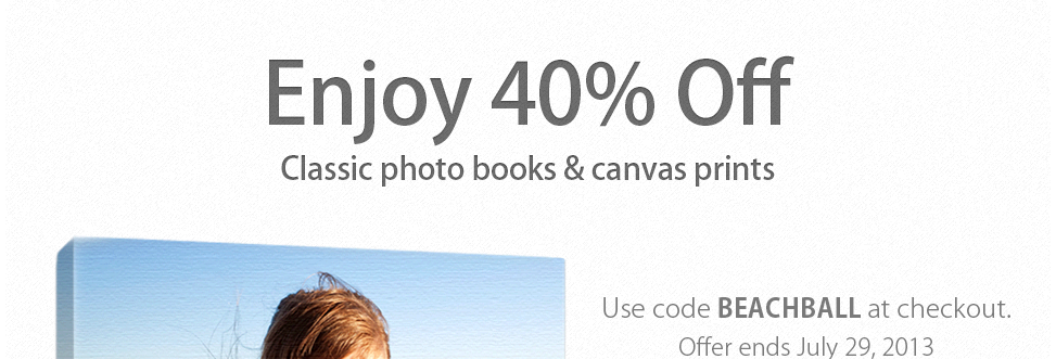 Save 40% on Classic photo books and canvas prints. Use code BEACHBALL. Sale ends 7/29.