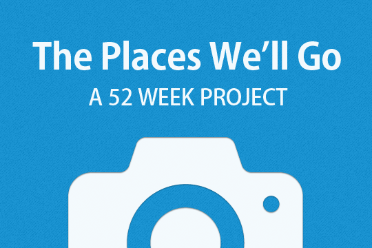 The Places We'll Go: A 52 Week Project