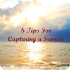 6 Tips for Capturing a Sunrise
