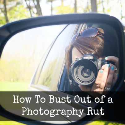 how to bust out of a photography rut